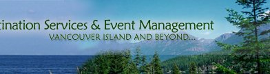 Destination Services & Event Management - Vancouver Island and Beyond...